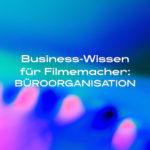 DIE LICHTFÄNGER Businesswissen Filmemacher Büroorganisation