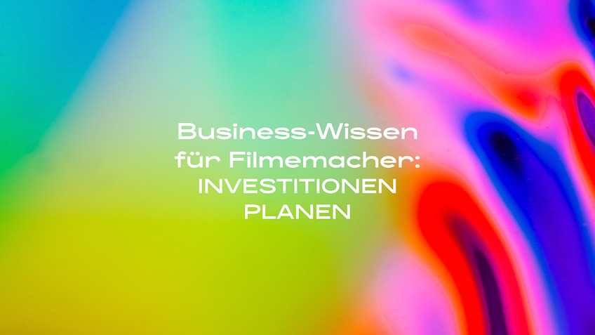 DIE LICHTFÄNGER Businesswissen Filmemacher Investitionen planen