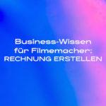 DLF Businesswissen Filmemacher Rechnung erstellen