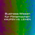 DIE LICHTFÄNGER Businesswissen Filmemacher Kaufen vs. Leihen
